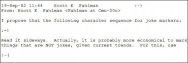 Теперь ты знаешь, что 19 сентября 1982 года профессор Университета Карнеги-Меллона Скотт Фалман (Scott E. Fahlman) впервые предложил использовать три символа, идущие подряд — двоеточие, дефис и закрывающую скобку.